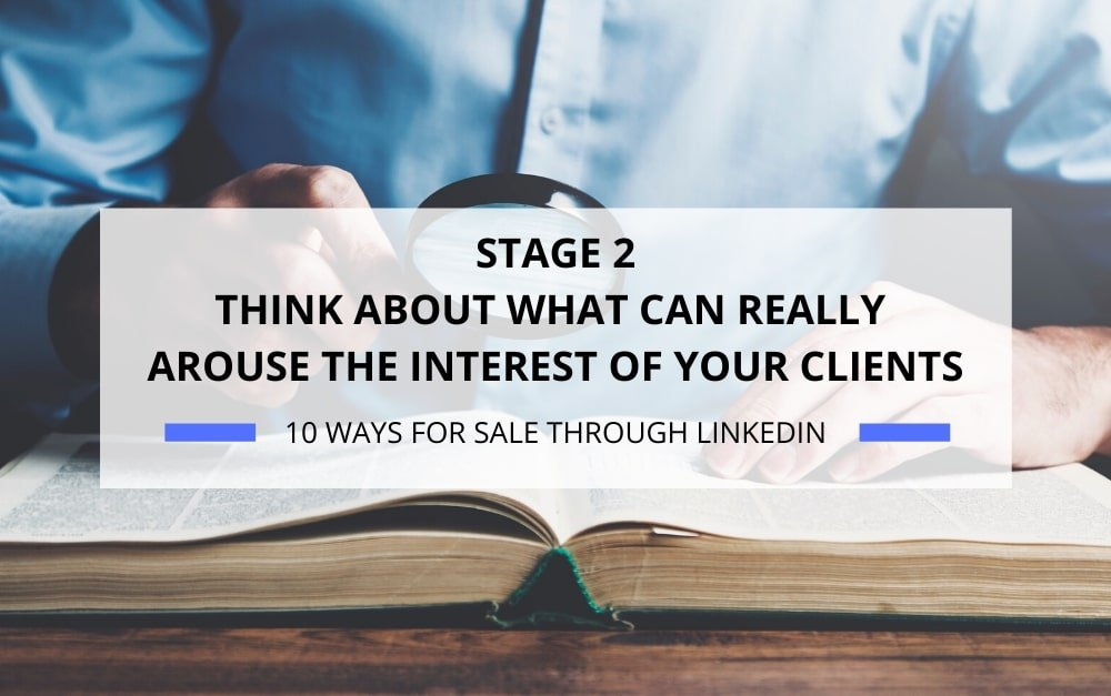 THINK ABOUT WHAT CAN REALLY AROUSE THE INTEREST OF YOUR CLIENTS